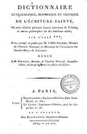 Dictionnaire généalogique, historique et critique de l'Ecriture sainte, où sont réfutées plusieurs fausses assertions de Voltaire, et autres philosophes du dix-huitième siècle; par l'abbé ***, revu, corrigé et publié par M. l'abbé Sicard, ...
