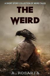 The Weird: A Short Story Collection of Weird Tales