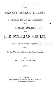 The Presbyterian Digest: A Compend of the Acts and Deliverances of the General Assembly of the Presbyterian Church in the United States of America