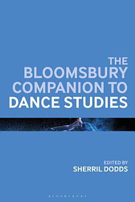 The Bloomsbury Companion to Dance Studies PDF