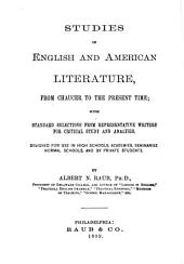 Studies in English and American Literature, from Chaucer to the Present Time: With Standard Selections from Representative Writers for Critical Study and Analysis : Designed for Use in High Schools, Academies, Seminaries, Normal Schools, and by Private Students