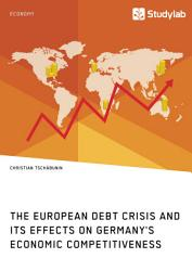 The European Debt Crisis And Its Effects On Germany S Economic Competitiveness Book PDF