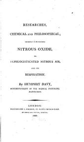Researches, Chemical and Philosophical: Chiefly Concerning Nitrous Oxide, Or Dephlogisticated Nitrous Air, and Its Respiration