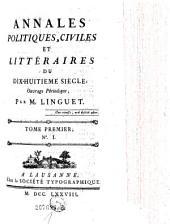 Annales Politiques, Civiles Et Littéraires Du Dix-Huitieme Siecle: Ouvrage Périodique Par M. Linguet, Volume1