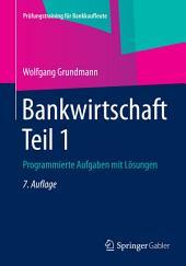 Bankwirtschaft Teil 1: Programmierte Aufgaben mit Lösungen, Ausgabe 7