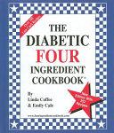 The Diabetic Four Ingredient Cookbook