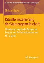Rituelle Inszenierung der Staatengemeinschaft: Theorie und empirische Analyse am Beispiel von VN-Generaldebatte und M+5-Gipfel