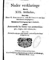 Nader verklaringe van de XIX artikelen ...: dienende tot wederlegginge van't gheschrift, genaemt: Antwoorde by forme van aenmerkingen, vragen, ende redenen, &c. ...