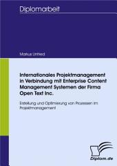 Internationales Projektmanagement in Verbindung mit Enterprise Content Management Systemen der Firma Open Text Inc.: Erstellung und Optimierung von Prozessen im Projektmanagement