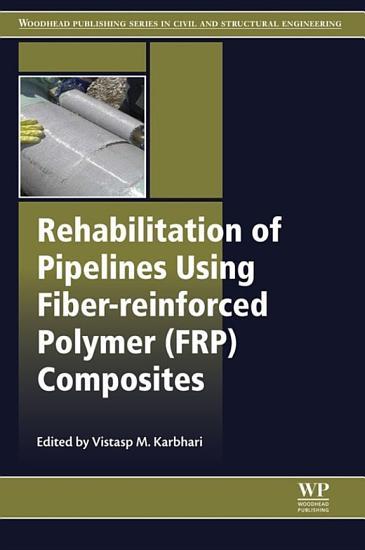 Rehabilitation of Pipelines Using Fiber reinforced Polymer  FRP  Composites PDF