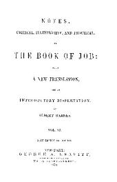 NOTES, CRITICAL, ILLUSTRATIVE, AND PRACTICLE. ON THE BOOK OF JOB: WITH A NEW TRANSLATION, AND AN INTRODUCTORY DISSERTATION