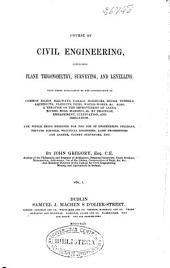 Course of Civil Engineering: Comprising Plane Trigonometry, Surveying, and Levelling with Their Application to the Construction of Common Roads, Railways, Canals, Harbours...