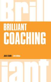 Brilliant Coaching 3e: How to be a brilliant coach in your workplace, Edition 3