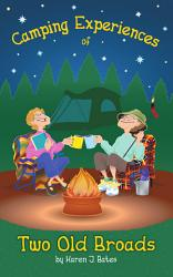 Camping Experiences Of Two Old Broads Book PDF