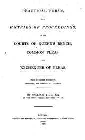 Practical Forms, and Entries of Proceedings: In the Courts of Queen's Bench, Common Pleas, and Exchequer of Pleas