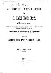 Guide du Voyageur à Londres et dans ses environs. ... Suivi d'une notice sur l'exposition 1851