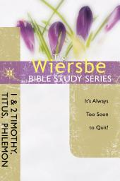 The Wiersbe Bible Study Series: 1 & 2 Timothy, Titus, Philemon: It's Always Too Soon to Quit