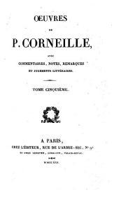 Oeuvres de P. Corneille: avec commentaires, notes, remarques et jugements littéraires, Volume5