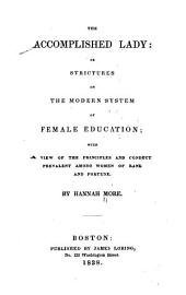 The Accomplished Lady: Or, Strictures on the Modern System of Female Education; with a View of the Principles and Conduct Prevalent Among Women of Rank and Fortune