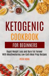 Ketogenic Cookbook For Beginners Rapid Weight Loss And Burn Fat Forever With Mouthwatering Low Carb Meal Prep Recipes Book PDF