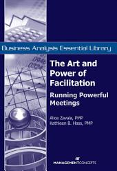 The Art and Power of Facilitation: Running Powerful Meetings