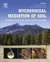 Mycorrhizal Mediation of Soil: Fertility, Structure, and Carbon Storage