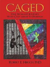 CAGED: One Woman's Journey from Cult Abuse to Freedom