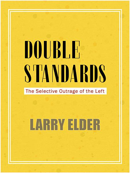 Download Double Standards  The Selective Outrage of the Left Book