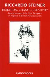 Tradition, Change, Creativity: Repercussions of the New Diaspora on aspects of British Psychoanalysis