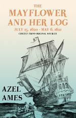 The Mayflower and Her Log - July 15, 1620 - May 6, 1621 - Chiefly from Original Sources