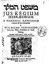 Mishpat hammelek jus regium hebræorum e tenebris rabbinicis erutum & luci donatum a Wilhelmo Schickardo ..
