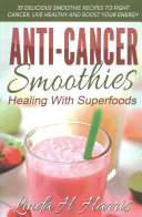 Anti Cancer Smoothies  Healing with Superfoods