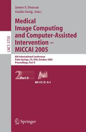 Medical Image Computing and Computer-Assisted Intervention -- MICCAI 2005: 8th International Conference, Palm Springs, CA, USA, October 26-29, 2005, Proceedings, Part 2