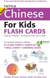 Tuttle More Chinese for Kids Flash Cards Traditional Charact: [Includes 64 Flash Cards, Downloadable Audio , Wall Chart & Learning Guide]