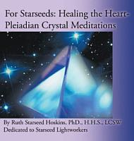 For Starseeds  Healing the Heart Pleiadian Crystal Meditations PDF