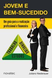 Jovem e Bem-sucedido: Um guia para a realização profissional e financeira