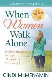 When Women Walk Alone: Finding Strength and Hope Through the Seasons of Life
