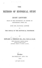The Methods of Historical Study: Eight Lectures Read in the University of Oxford In...1884, with the Inaugural Lecture on The Office of the Historical Professor