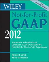 Wiley Not-for-Profit GAAP 2012: Interpretation and Application of Generally Accepted Accounting Principles, Edition 9