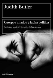 Cuerpos aliados y lucha política: Hacia una teoría performativa de la asamblea