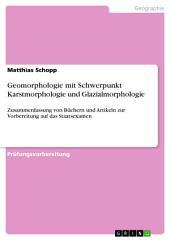Geomorphologie mit Schwerpunkt Karstmorphologie und Glazialmorphologie: Zusammenfassung von Büchern und Artikeln zur Vorbereitung auf das Staatsexamen
