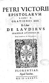 Petri Victorii Epistolarum libri X, orationes XIIII et Liber de laudibus Joannae Austriacae...