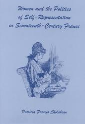 Women And The Politics Of Self Representation In Seventeenth Century France Book PDF