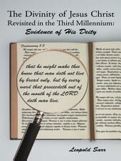 The Divinity of Jesus Christ Revisited in the Third Millennium: Evidence of His Deity