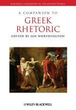 A Companion to Greek Rhetoric