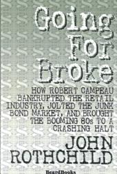 Going for Broke: How Robert Campeau Bankrupted the Retail Industry, Jolted the Junk Bond Market, and Brought the Booming 80s to a Crashing Halt