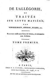 De l'Allégorie, Ou Traités Sur Cette Matière: Recueil utile aux Gens de lettres, et nécessaire aux Artistes, Volume1
