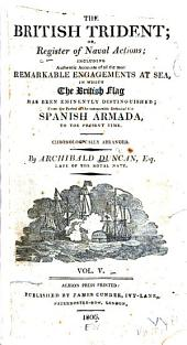 The British Trident, Or, Register of Naval Actions: Including Authentic Accounts of All the Most Remarkabel Engagements of Sea in which the British Flag Has Been Distinguished from the ... Defeat of the Spanish Armada to the Present Time ...