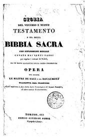 Storia del vecchio e nuovo Testamento o sia della Bibbia sacra con riflessioni morali cavate dai santi Padri per regolare i costumi de' fedeli ed un breve ristretto della sacra cronologia