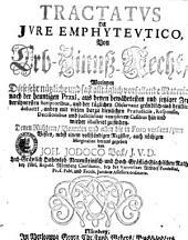 Tractatvs De Jvre Emphytevtico, Von Erb-Zinnß-Recht: worinnen diese sehr nützliche und fast alltäglich vorfallende Materie, nach der heuntigen Praxi, aus denen bewährtesten ... Scriptoribus, und der täglichen Observanz ... deducirt